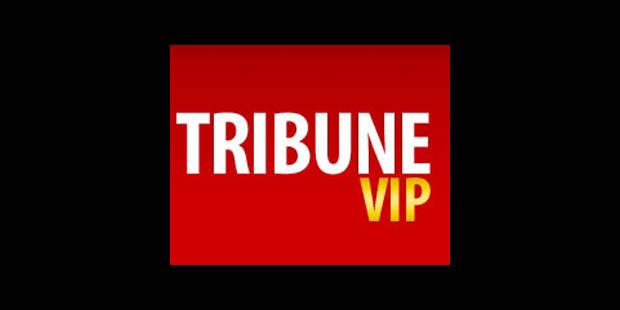 Tribune VIP: Vous avez choisi une tribune internationale! - La DH